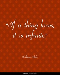 If a thing loves, it is infinite. Poetry Quotes, Book Quotes, Me Quotes, Love Actually, All You Need Is Love, Quotes About Everything, William Blake, More Than Words, Beautiful Words