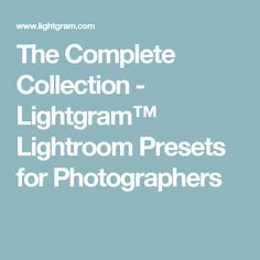The Complete Collection - Lightgram™ Lightroom Presets for Photographers