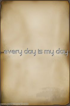 Every day is my day #beliefs