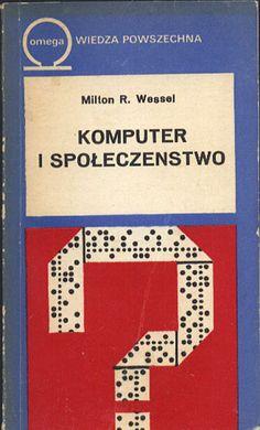 Komputer i społeczeństwo, Milton R. Wessel, Wiedza Powszechna, 1976, http://www.antykwariat.nepo.pl/komputer-i-spoleczenstwo-milton-r-wessel-p-13487.html
