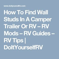 How To Find Wall Studs In A Camper Trailer Or RV – RV Mods – RV Guides – RV Tips | DoItYourselfRV