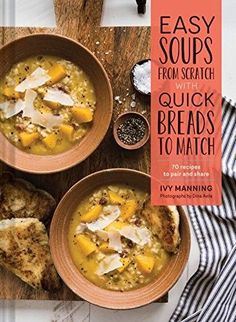 "Read ""Easy Soups from Scratch with Quick Breads to Match 70 Recipes to Pair and Share"" by Ivy Manning available from Rakuten Kobo. Nothing is more comforting at the end of the day than a hearty bowl of homemade soup accompanied by freshly baked bread,. Gourmet Recipes, Soup Recipes, Healthy Recipes, Cooking Recipes, Bread Recipes, Coffee Break, Easy Cooking, Healthy Cooking, Healthy Food"