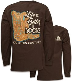 Southern Couture Classic Better In Boots Long Sleeve T-Shirt