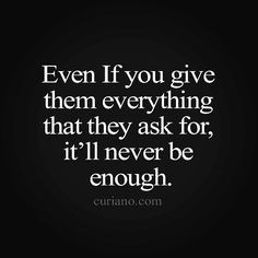 Even when they dont ask for and you still help them in anyway..... the positive things never will be remember only the negative