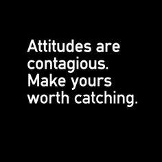 """Attitudes are contagious"" #inspiration"