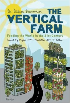 "the BIBLE of vertical farming by the  world expert on the subject.  ""The vertical farm is a world-changing innovation whose time has come. Dickson Despommier's visionary book provides a blueprint for securing the world's food supply and at the same time solving one of the gravest environmental crises facing us today.""--Sting"