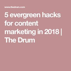 5 evergreen hacks for content marketing in 2018 Challenges And Opportunities, Content Marketing, Evergreen, Drum, Hacks, Social Media, Drums, Glitch, Cute Ideas