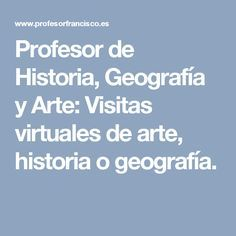 Profesor de Historia, Geografía y Arte: Visitas virtuales de arte, historia o geografía.
