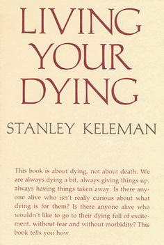 Living Your Dying by Stanley Keleman http://www.amazon.ca/dp/0934320098/ref=cm_sw_r_pi_dp_-gt4tb1FZJ7ZK