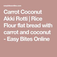 Carrot Coconut Akki Rotti | Rice Flour flat bread with carrot and coconut - Easy Bites Online