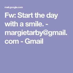 Fw: Start the day with a smile. - margietarby@gmail.com - Gmail
