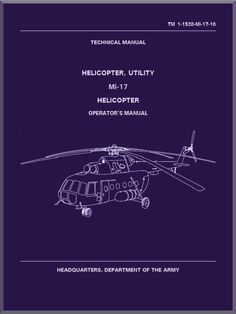 Mil Mi-17 Helicopter Operator's Manual - TM 1-1520-Mi-17-10, ( English Language ) - Aircraft Reports - Aircraft Manuals - Aircraft Helicopter Engines Propellers Blueprints Publications