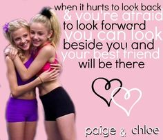 Paige Hyland and Chloe Lukasiak Best friends quotes when it hurts to back and. Your afraid to look forward you BFFLAIH will be there