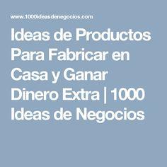Ideas de Productos Para Fabricar en Casa y Ganar Dinero Extra | 1000 Ideas de Negocios