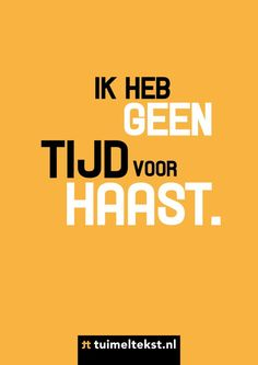 Tuimeltekst: ik heb geen tijd voor haast. My Life Quotes, Wisdom Quotes, Quotes To Live By, Me Quotes, Qoutes, Jokes Quotes, Funny Quotes, Dutch Words, Dutch Quotes