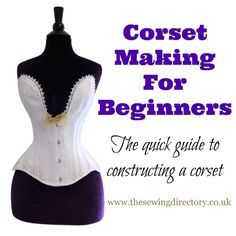 The beginners guide to corset making - learn how a corset is constructed.