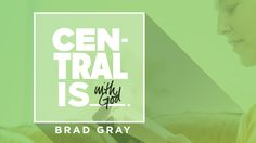 Central Is: With God | Brad Gray | September 13, 2015