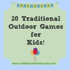 20 Outdoor Games for Children - Our Little House in the Country #games #kidsactivities #outdoorplay