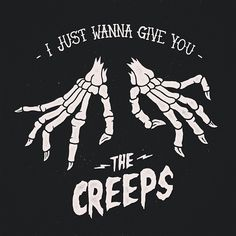 I just wanna give you THE CREEPS - skeleton hands skeletons creepy spooky bones illustration graphic print sociald social distortion
