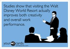Studies show that visiting the Walt Disney World Resort actually improves both creativity and overall work performance.  | Disney Humor | Disney Funny |