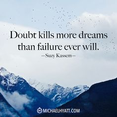 """Doubt kills more dreams than failure ever will."" -Suzy Kassem http://michaelhyatt.com/shareable-images"