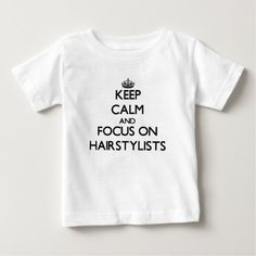 Keep Calm and focus on Hairstylists Infant T Shirt, Hoodie Sweatshirt