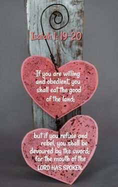 ❤ 'Isaiah 1:16-20, 31 (KJV) Wash you, make you clean; put away the evil of your doings from before mine eyes; cease to do evil; Learn to do well;