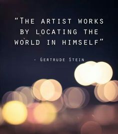 """The artist works by locating the world in himself."" Love this. <3 :)"