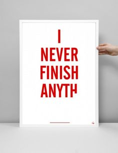 I Never Finish Anyth..