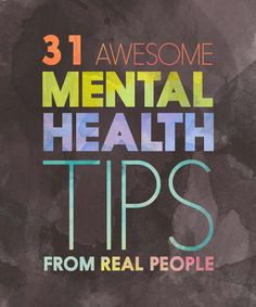 31 Important Mental Health Tips You Should Try Right Now