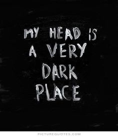 My head is a very dark place. Dark quotes on PictureQuotes.com.