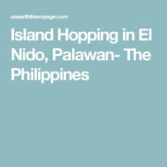 Island Hopping in El Nido, Palawan- The Philippines
