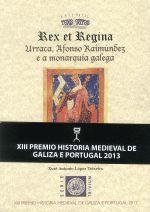 Rex et Regina : Urraca, Afonso Raimúndez e a monarquía galega / Xosé Antonio López Teixeira Edición 1ª ed. Publicación Noia (A Coruña) : Toxoutos, 2013