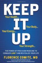 Keep It Up: The Power of Precision Medicine to Conquer Low T and Revitalize Your Life! by Florence Comite 1609611012 9781609611019 Book Of Life, The Book, Harvard Medical School, Prostate Cancer, Boost Metabolism, Look In The Mirror, Your Life, Medicine, Ebooks