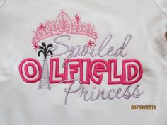 Spoiled OILFIELD Princess custom saying shirt or by IzzyBTees1, $21.00