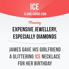 """Ice"" means expensive jewellery, especially diamonds.  Example: James gave his…"