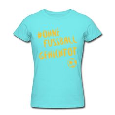 Was machen eigentlich die Menschen, die am Wochenende kein Fußball gucken? • Figurbetontes T-Shirt für Frauen