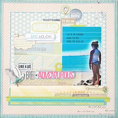 #papercraft #scrapbook #layout  Be Adventurous by natalieelph at @Studio_Calico