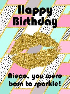Best Birthday Quotes : You were Born to Sparkle! Happy Birthday Card for Niece: All that glitters is go… Happy Birthday Niece Messages, Birthday Cards For Niece, Birthday Greetings For Facebook, Happy Birthday For Her, Birthday Quotes For Her, Best Birthday Wishes, Birthday Wishes Cards, Happy Birthday Images, Husband Birthday