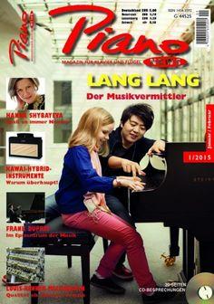 """Piano News 1/2015 """"Lang Lang"""" Schlagzeilen der Ausgabe: HANNA SHYBAYEVA Spaß an immer Neuem  KAWAI-HYBRID-INSTRUMENTE Warum überhaupt!  FRANK DUPREE Im Epizentrum der Musik  LOUIS-RENNER-MECHANIKEN Qualität als oberstes Prinzip"""