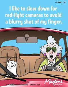 i like to slow down for the Red-Light Cameras to avoid a blurry picture of my finger