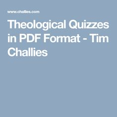 Theological Quizzes in PDF Format - Tim Challies