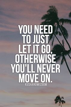 Let go because better things are coming your way.... You Deserve It <3