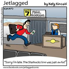 That's ok, sir. We held the plane for you. Your latte is much more important than getting the flight out on time.