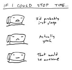 If I could stop time...