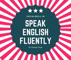 SOCIAL SKILL ~   Lead Your Life   : Tried and Tested Tips to speak English fluently? Listening English, English Play, English Newspapers, Speak English Fluently, The Tenses, Out Of Your Mind, Mind Relaxation, Best Speakers, Think Fast