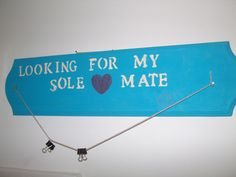 Searching for my sole mate sign