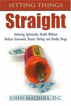 Setting Things Straight: Acheiving Spectacular Health Without Medical Guesswork, Drastic Dieting and Deadly Drugs « Library User Group