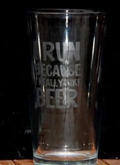 A personal favorite from my Etsy shop https://www.etsy.com/listing/258287075/i-run-because-i-really-like-beer-pint
