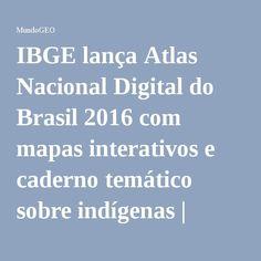 IBGE lança Atlas Nacional Digital do Brasil 2016 com mapas interativos e caderno temático sobre indígenas | MundoGEO